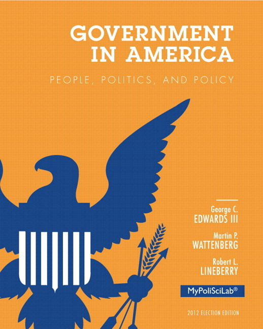 government in america George c edwards, martin p wattenberg, robert l lineberry government in  america: people, politics, and policy new york: longman, 1997 xxxi + 648 pp.