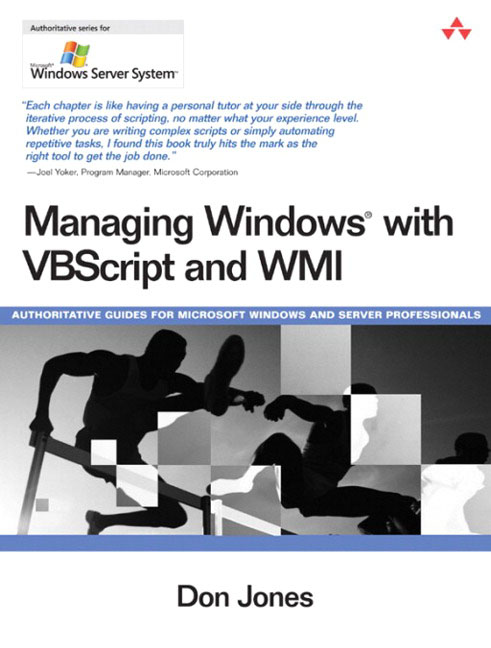 Managing Windows® with VBScript and WMI Don Jones