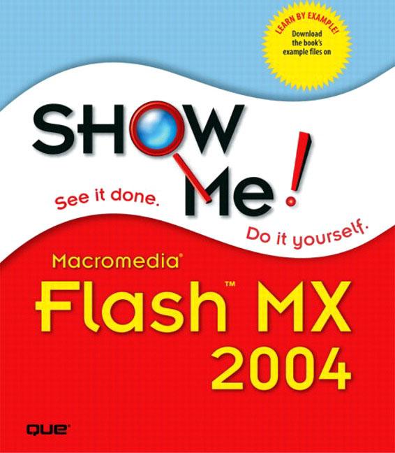 Show Me Macromedia® Flash MX 2004 Steve Perspection Inc.