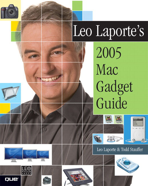 Leo Laporte's 2005 Mac Gadget Guide Leo Laporte and Todd Stauffer