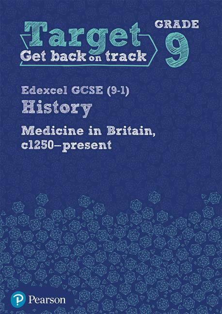 Target Grade 9 Edexcel GCSE (9-1) History Medicine in Britain, c1250-present Intervention Workbook