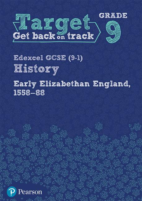 Target Grade 9 Edexcel GCSE (9-1) History Early Elizabethan England, 1558-1588 Workbook