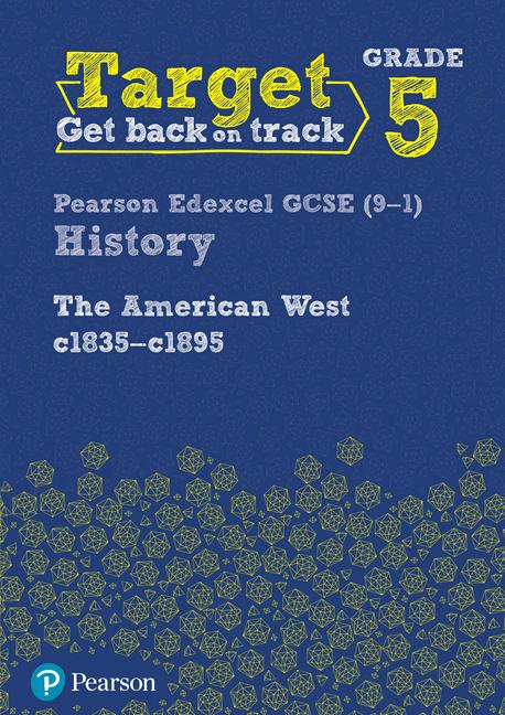 Target Grade 5 Edexcel GCSE (9-1) History The American West, c1835–c1895 Workbook