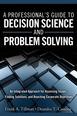 Professional's Guide to Decision Science and Problem Solving, A