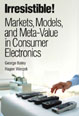 Irresistible! Markets, Models, and Meta-Value in Consumer Electronics (paperback)