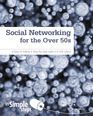 Social Networking for the Over 50s In Simple Steps