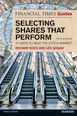 The Financial Times Guide to Selecting Shares that Perform