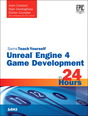 Unreal Engine 4 Game Development in 24 Hours, Sams Teach Yourself