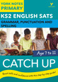 English SATs Catch Up Grammar, Punctuation and Spelling: York Notes for KS2