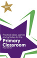 Classroom Gems: Practical Ideas, Games and Activities for the Primary Classroom