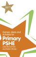 Games, Ideas and Activities for Primary PSHE
