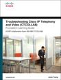 Troubleshooting Cisco IP Telephony and Video (CTCOLLAB) Foundation Learning Guide (CCNP Collaboration Exam 300-080 CTCOLLAB)