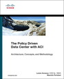 Policy Driven Data Center with ACI, The